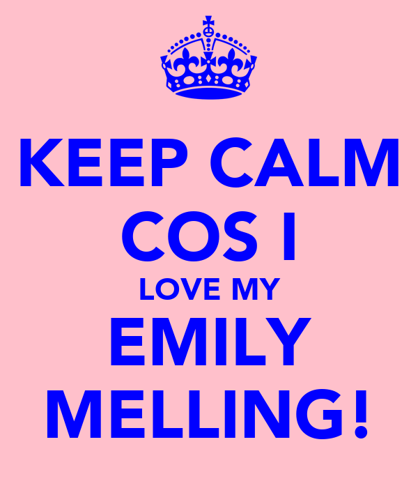 KEEP CALM COS I LOVE MY EMILY MELLING!