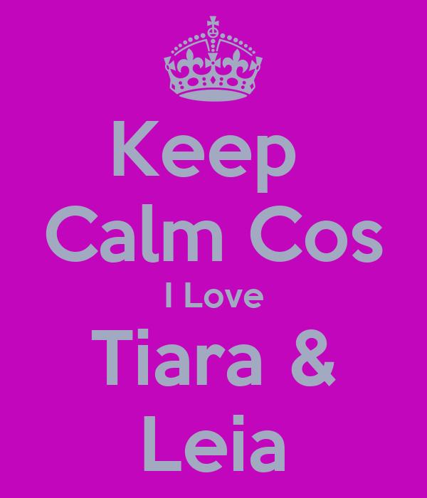 Keep  Calm Cos I Love Tiara & Leia