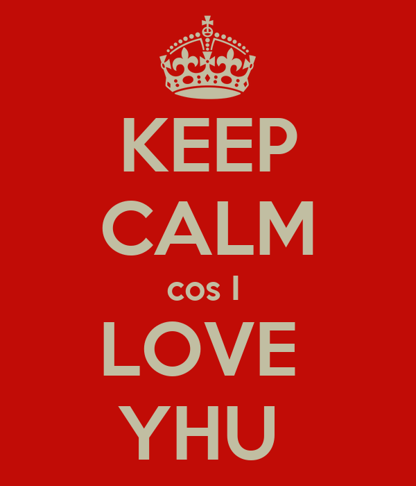 KEEP CALM cos I  LOVE  YHU