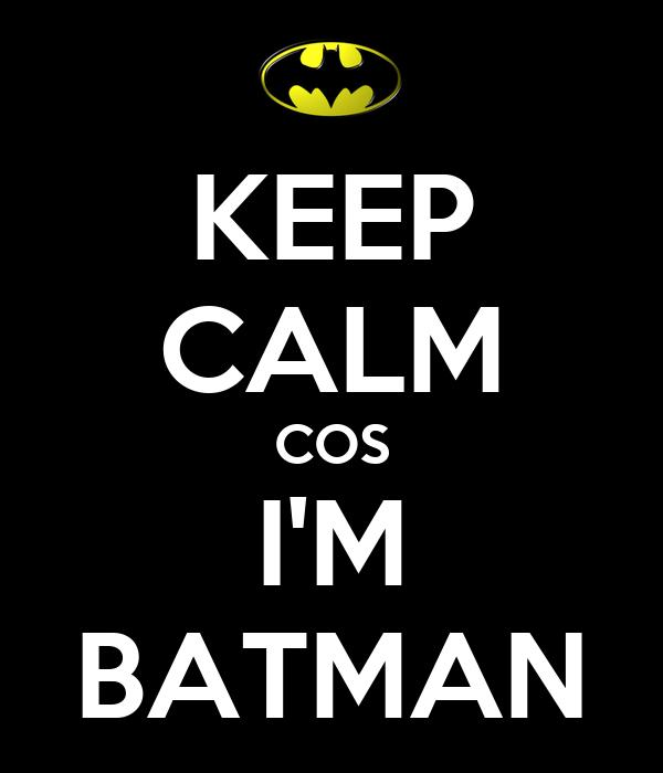 KEEP CALM COS I'M BATMAN