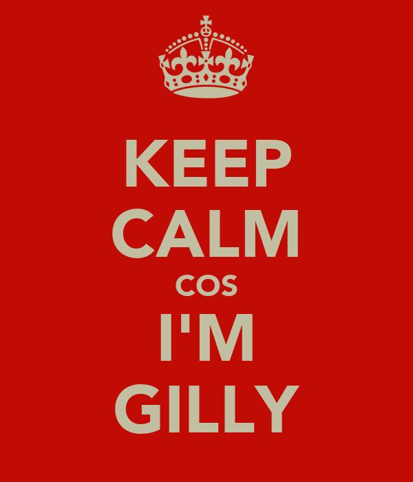 KEEP CALM COS I'M GILLY