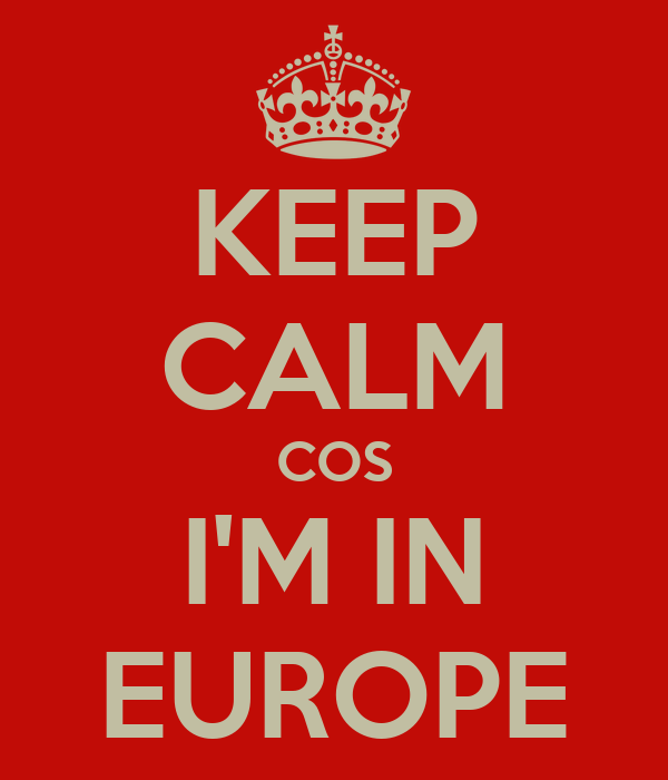 KEEP CALM COS I'M IN EUROPE