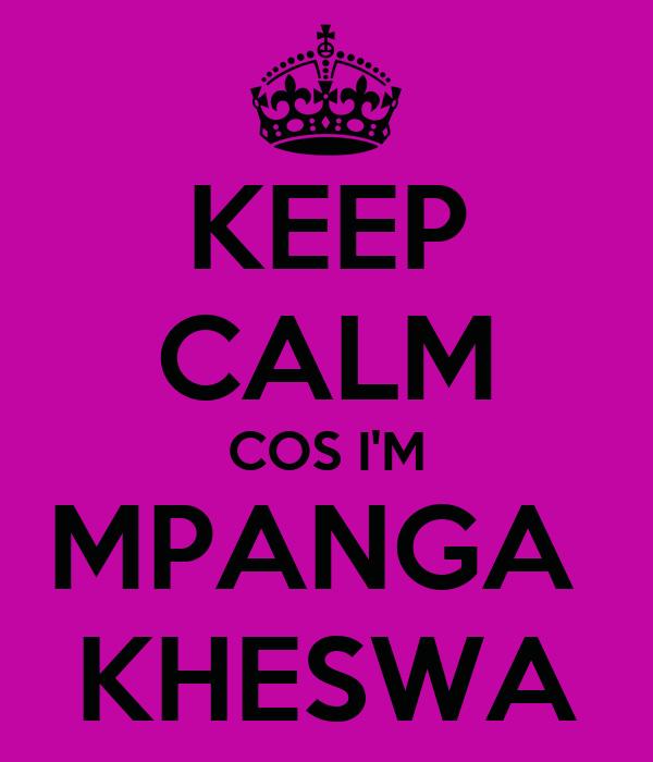 KEEP CALM COS I'M MPANGA  KHESWA