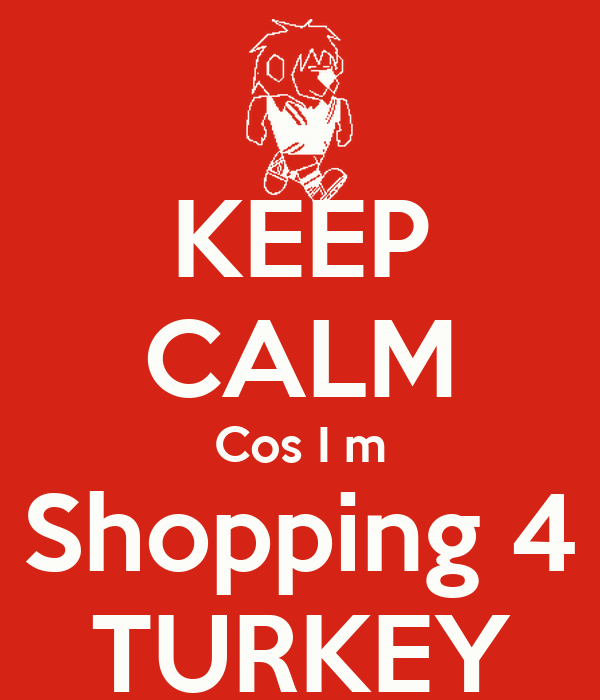 KEEP CALM Cos I m Shopping 4 TURKEY