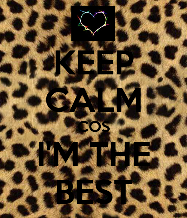KEEP CALM COS I'M THE BEST
