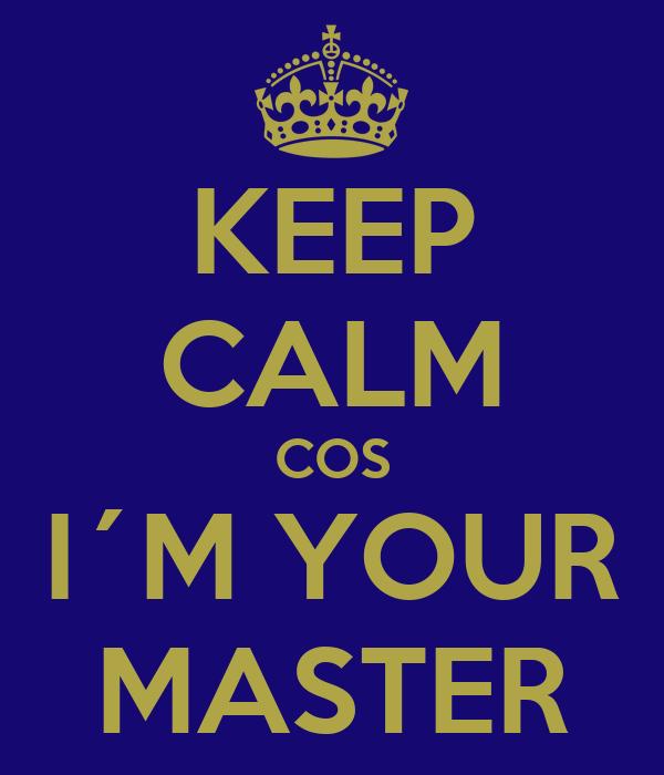 KEEP CALM COS I´M YOUR MASTER