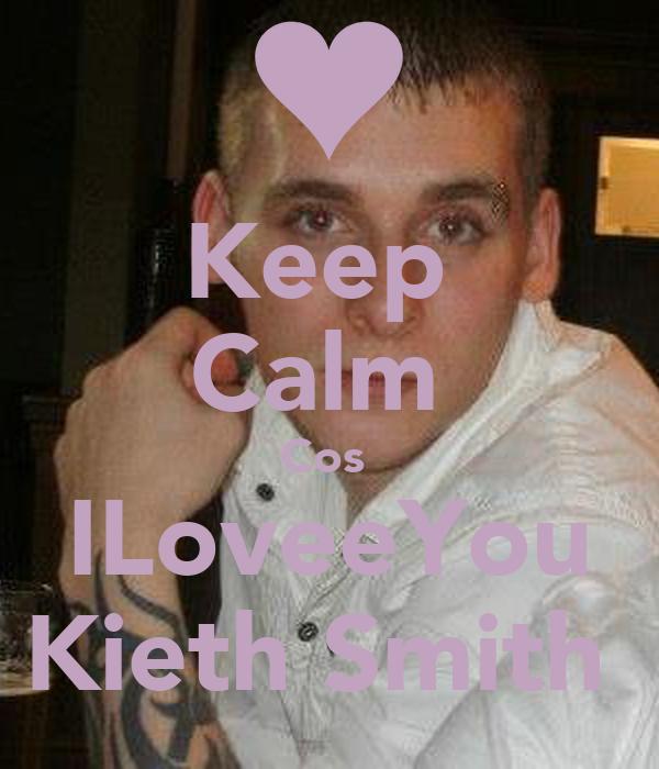 Keep  Calm  Cos  ILoveeYou Kieth Smith