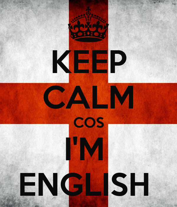 KEEP CALM COS I'M  ENGLISH