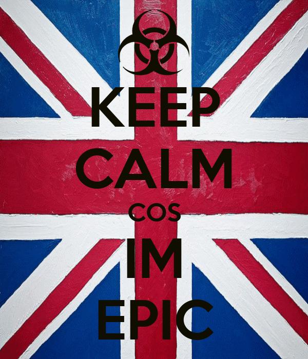 KEEP CALM COS IM EPIC