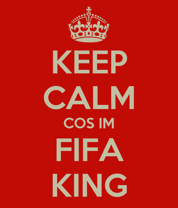 KEEP CALM COS IM FIFA KING