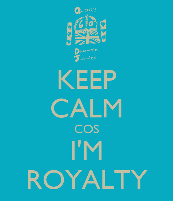 KEEP CALM COS I'M ROYALTY