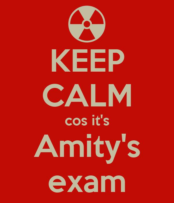KEEP CALM cos it's Amity's exam