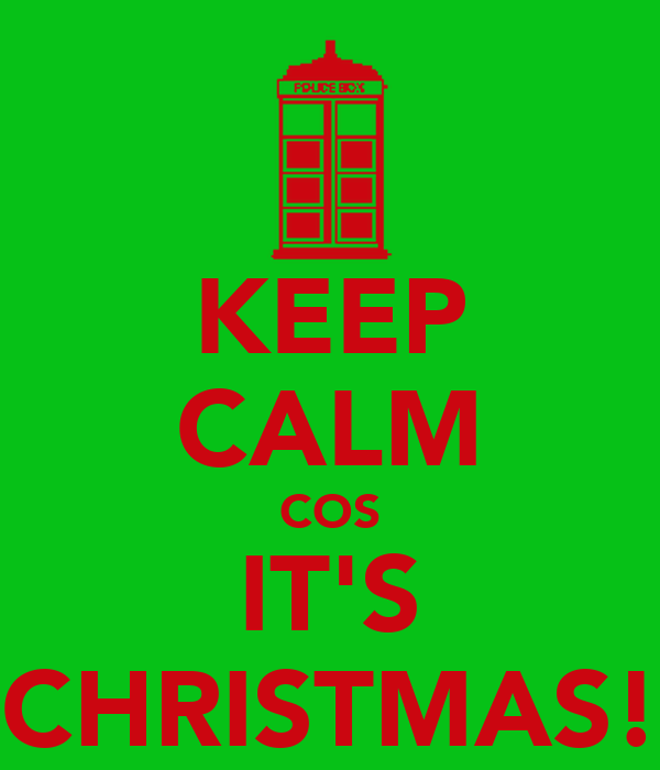 KEEP CALM COS IT'S CHRISTMAS!