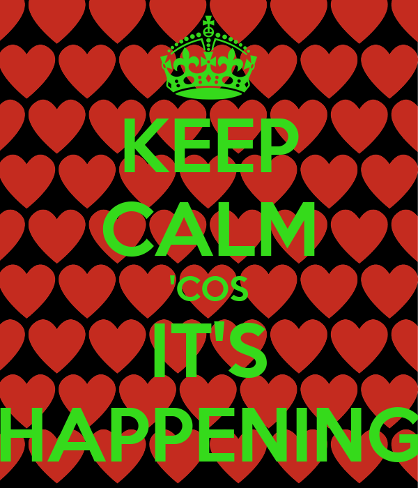 KEEP CALM 'COS IT'S HAPPENING