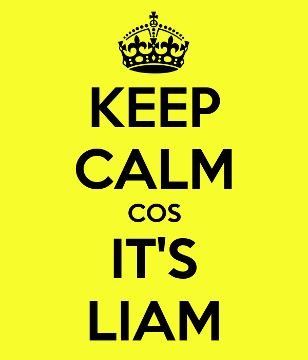 KEEP CALM COS IT'S LIAM