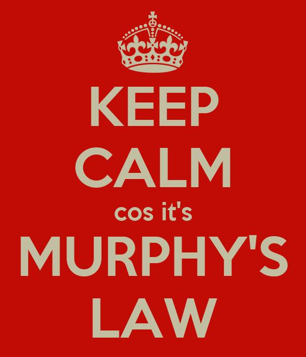 KEEP CALM cos it's MURPHY'S LAW