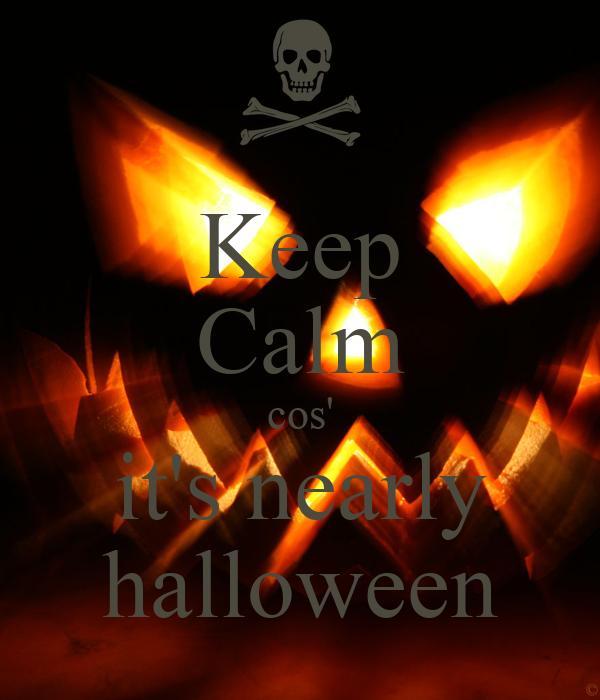 Keep Calm cos' it's nearly halloween