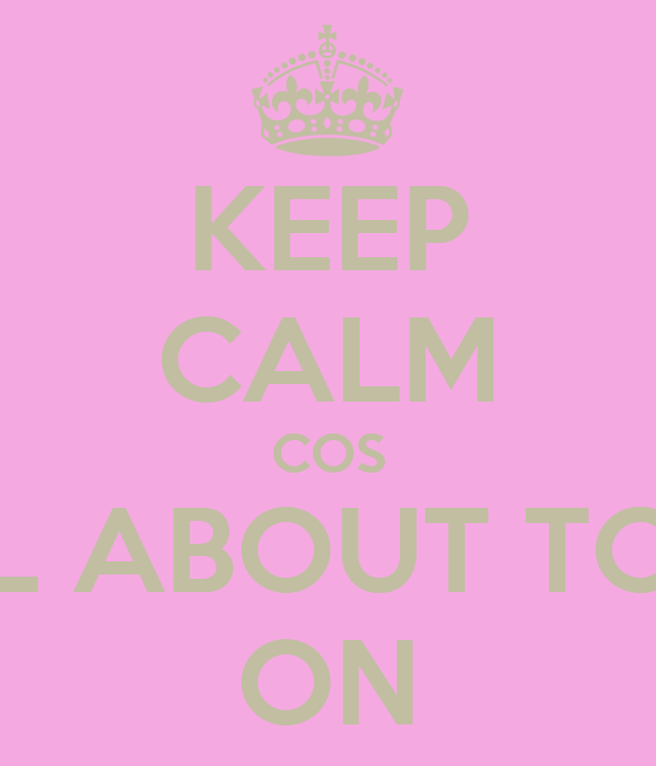 KEEP CALM COS ITS ALL ABOUT TONIGHT ON