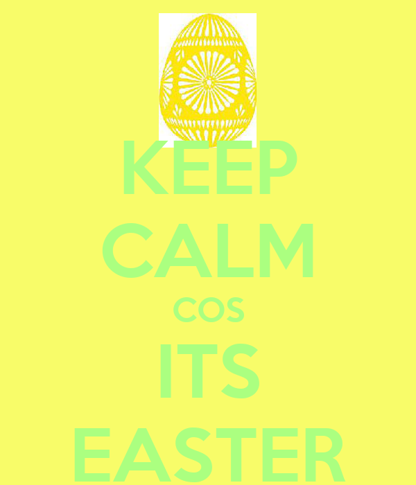 KEEP CALM COS ITS EASTER