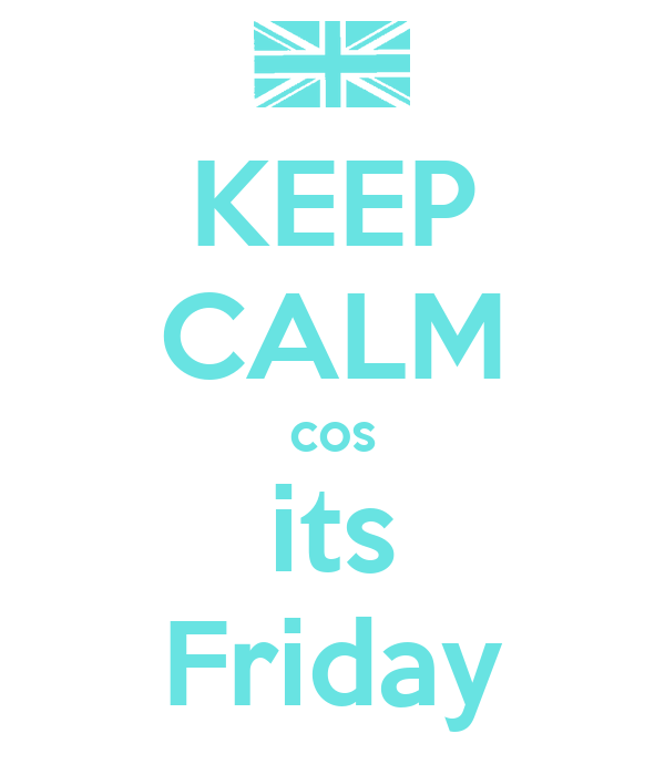 KEEP CALM cos its Friday
