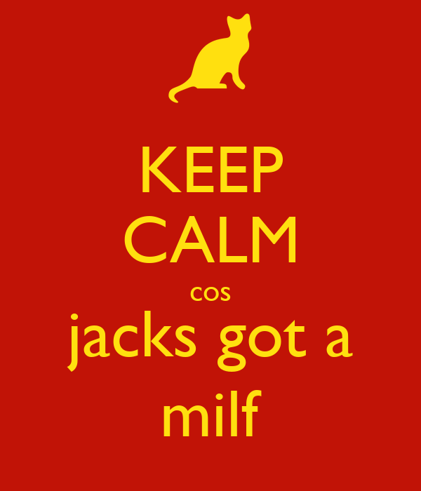 KEEP CALM cos jacks got a milf