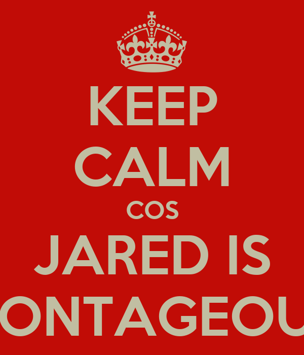 KEEP CALM COS JARED IS CONTAGEOUS