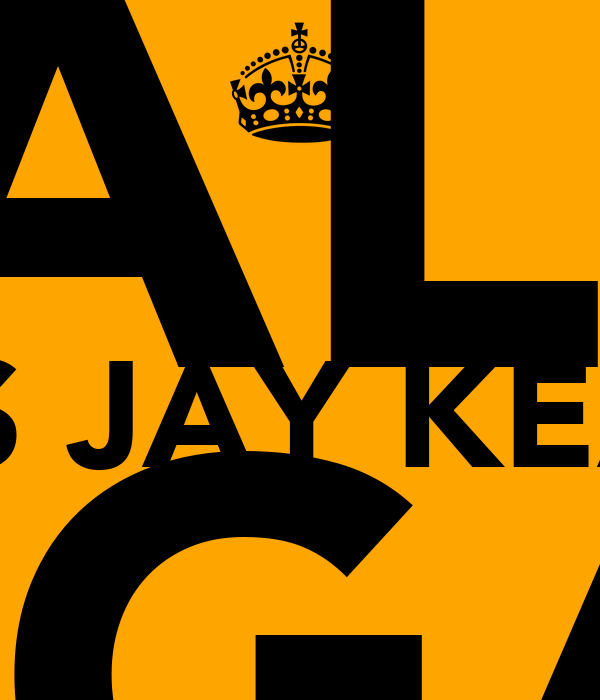 KEEP CALM COS JAY KEAYS IS GAY AS FUCK