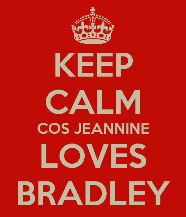KEEP CALM COS JEANNINE LOVES BRADLEY