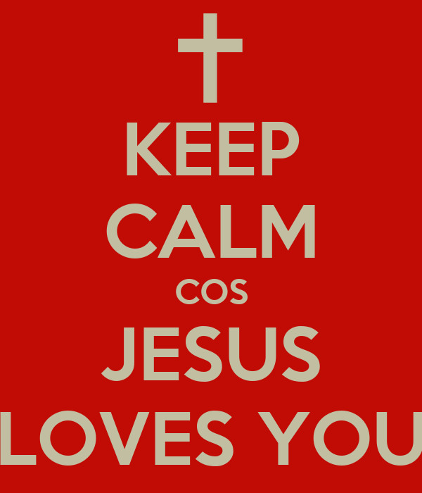 KEEP CALM COS JESUS LOVES YOU