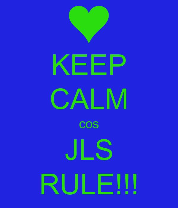 KEEP CALM cos JLS RULE!!!