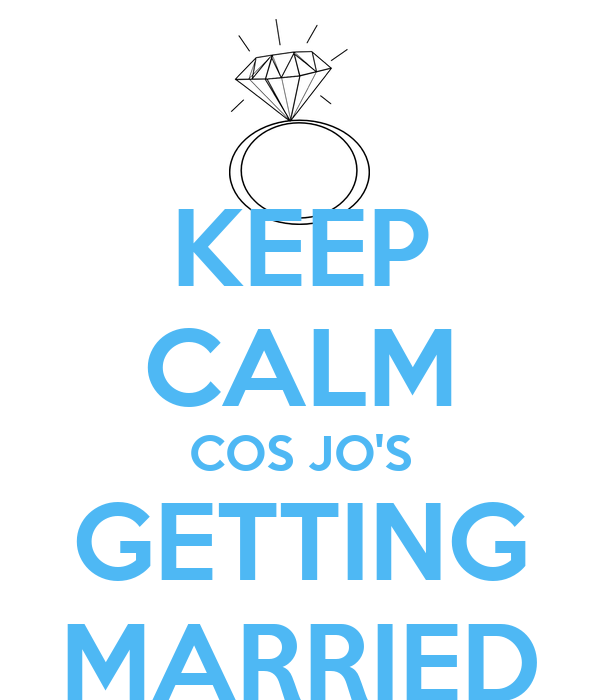 KEEP CALM COS JO'S GETTING MARRIED