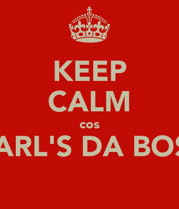 KEEP CALM cos KARL'S DA BOSS