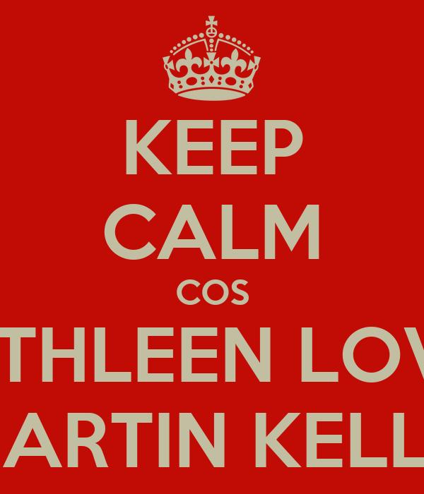 KEEP CALM COS KATHLEEN LOVES MARTIN KELLY