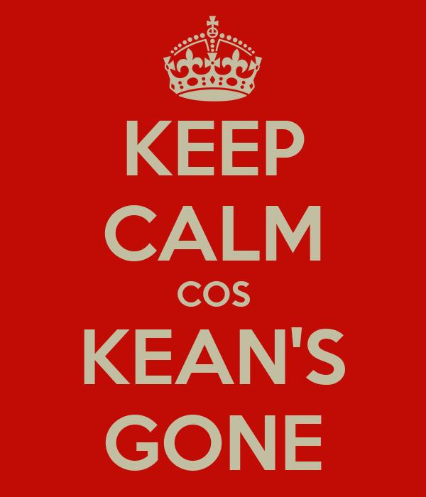 KEEP CALM COS KEAN'S GONE