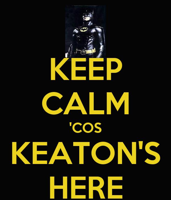 KEEP CALM 'COS KEATON'S HERE