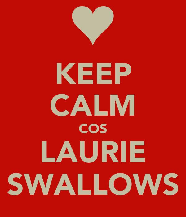 KEEP CALM COS LAURIE SWALLOWS