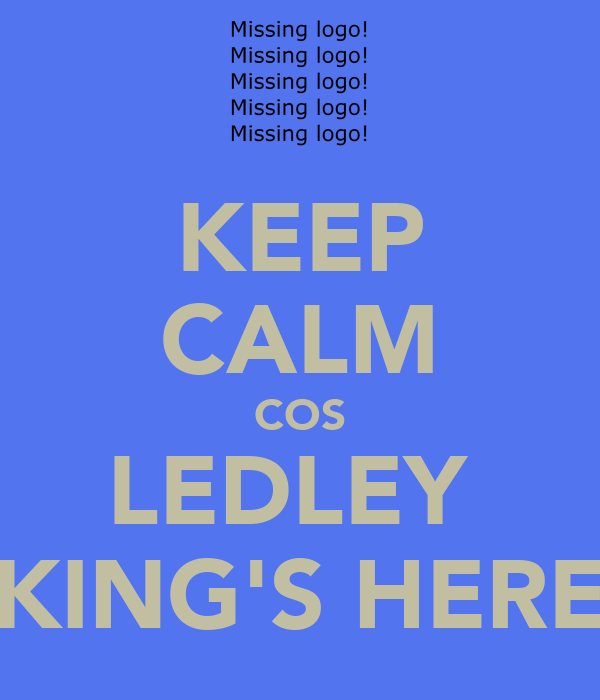 KEEP CALM COS LEDLEY  KING'S HERE