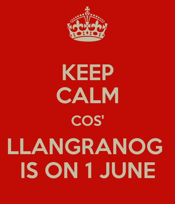 KEEP CALM COS' LLANGRANOG  IS ON 1 JUNE