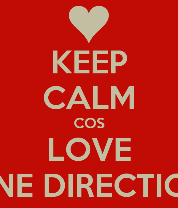 KEEP CALM COS LOVE ONE DIRECTION