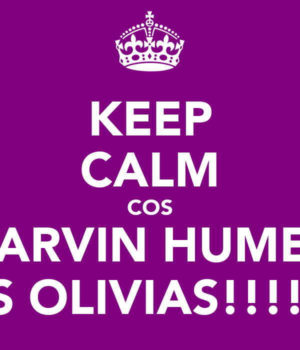 KEEP CALM COS MARVIN HUMES  IS OLIVIAS!!!!!