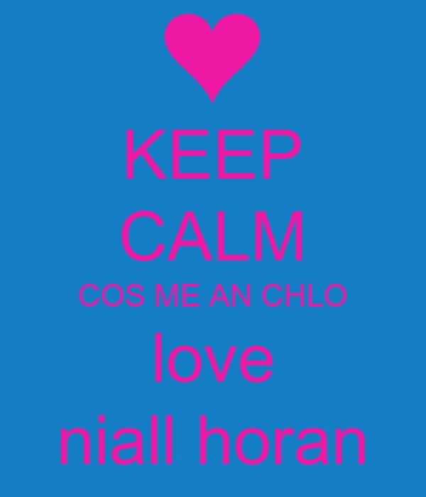 KEEP CALM COS ME AN CHLO love niall horan