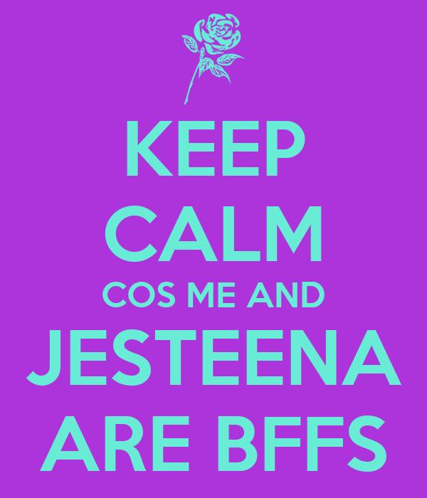 KEEP CALM COS ME AND JESTEENA ARE BFFS