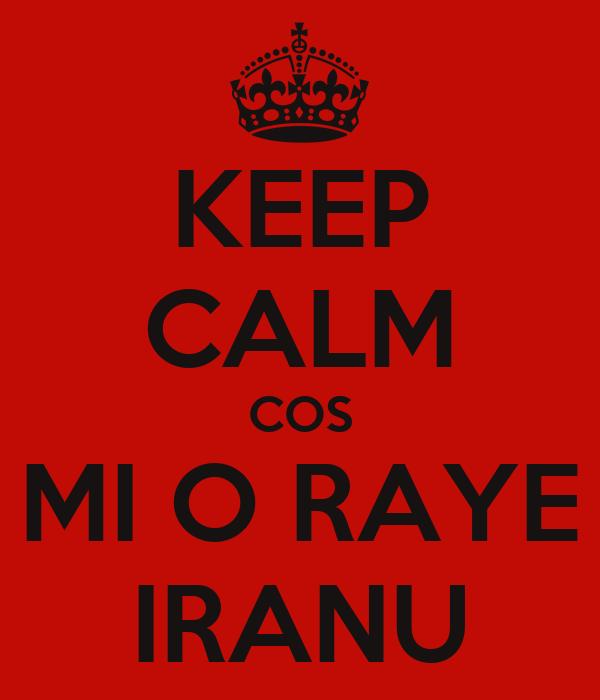 KEEP CALM COS MI O RAYE IRANU