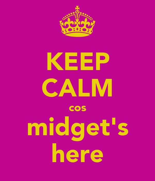 KEEP CALM cos midget's here