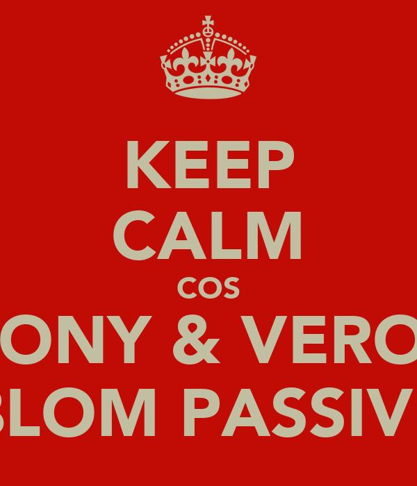 KEEP CALM COS MONY & VERON BLOM PASSIVE