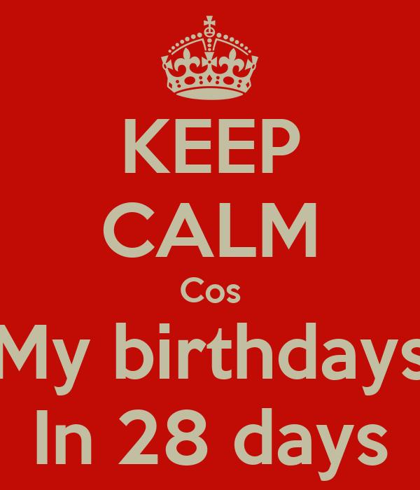 KEEP CALM Cos My birthdays In 28 days