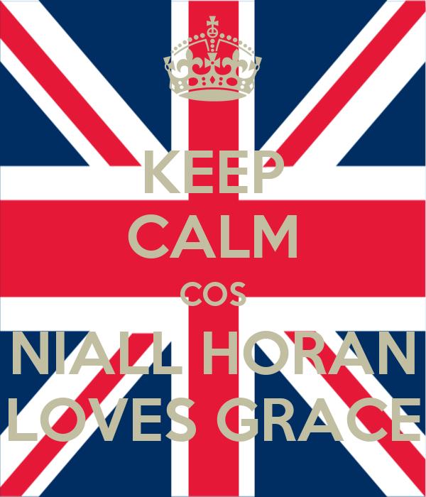 KEEP CALM COS NIALL HORAN LOVES GRACE