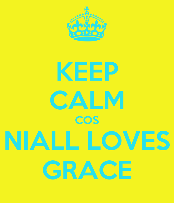 KEEP CALM COS NIALL LOVES GRACE