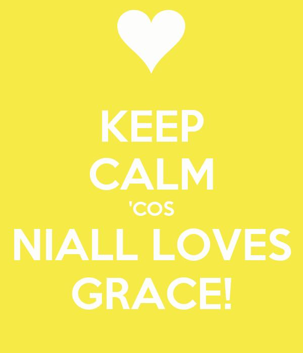 KEEP CALM 'COS NIALL LOVES GRACE!