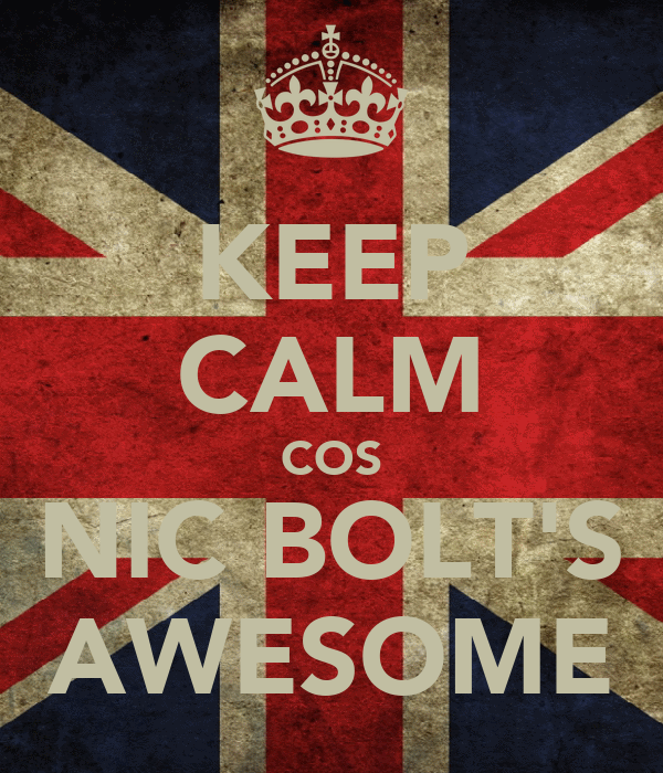 KEEP CALM COS NIC BOLT'S AWESOME